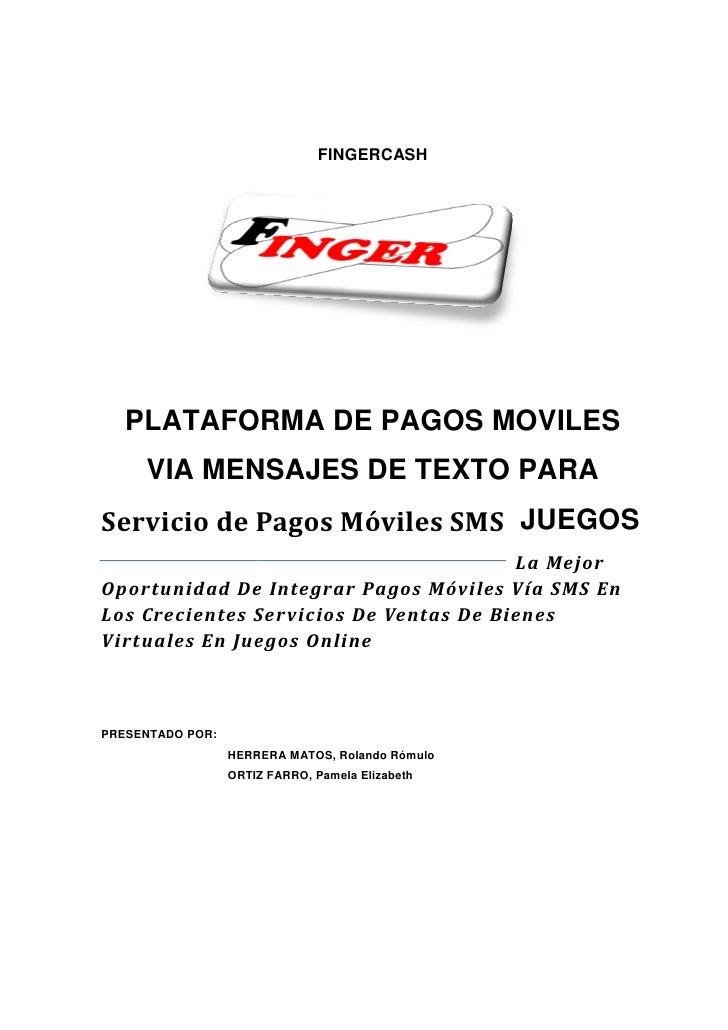 FINGERCASH   PLATAFORMA DE PAGOS MOVILES     VIA MENSAJES DE TEXTO PARAServicio de Pagos Móviles SMS JUEGOS               ...