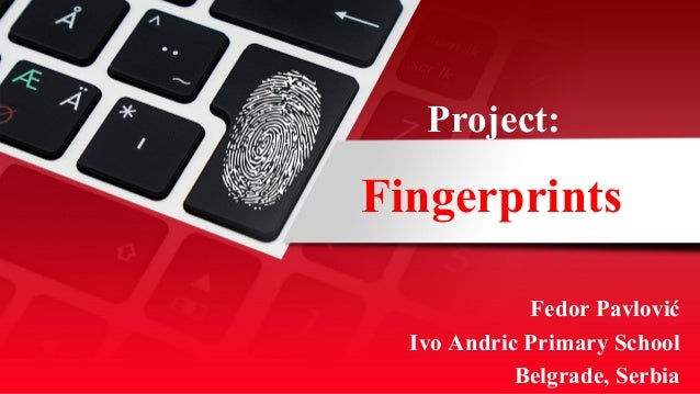 Fingerprints Fedor Pavlović Ivo Andric Primary School Belgrade, Serbia Project: