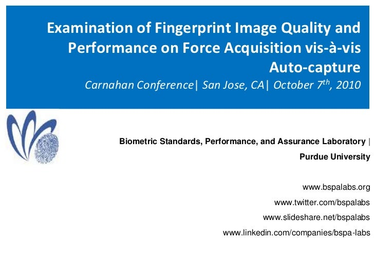 Examination of Fingerprint Image Quality and Performance on Force Acquisition vis-à-vis Auto-captureCarnahan Conference| S...