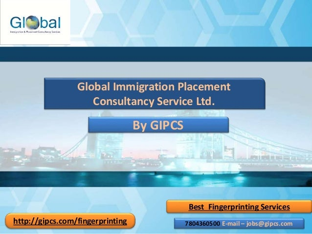 Best Fingerprinting Services Global Immigration Placement Consultancy Service Ltd. By GIPCS 7804360500 E-mail – jobs@gipcs...