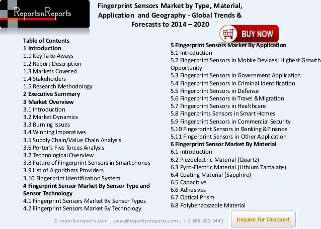 fingerprint sensors market global industry analysis The global market for finger print sensors market is slated for substantial expansion, driven by the rising need for reliable access and security across multiple smart devices technological advancement is a primary catalyst of the global finger print sensors market.