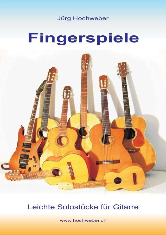 www.hochweber.ch Leichte Solostücke für Gitarre Jürg Hochweber Fingerspiele