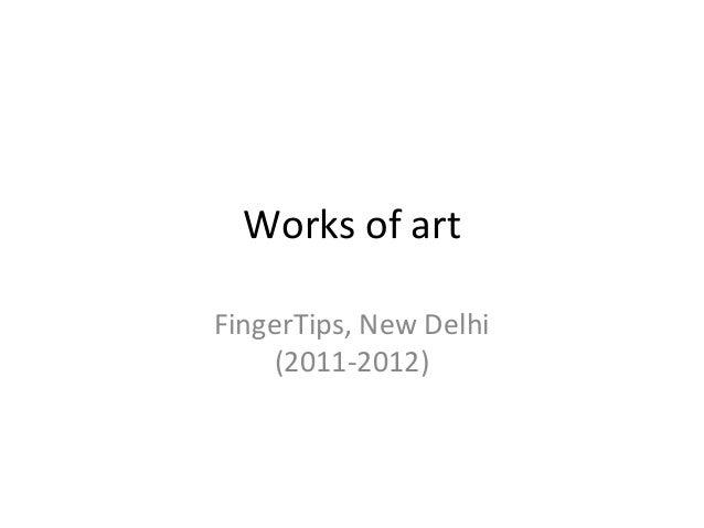 Works of artFingerTips, New Delhi    (2011-2012)