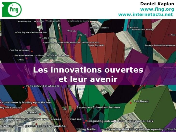 Les innovations ouvertes et leur avenir Daniel Kaplan www.fing.org www.internetactu.net