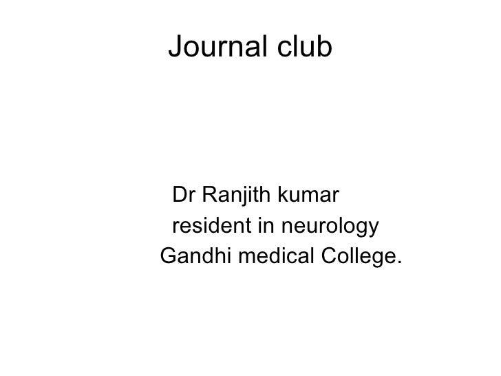 Journal club <ul><li>Dr Ranjith kumar </li></ul><ul><li>resident in neurology </li></ul><ul><li>Gandhi medical College. </...