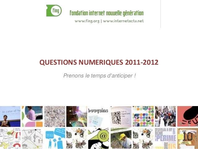 QUESTIONS NUMERIQUES 2011-2012 Prenons le temps d'anticiper ! 1