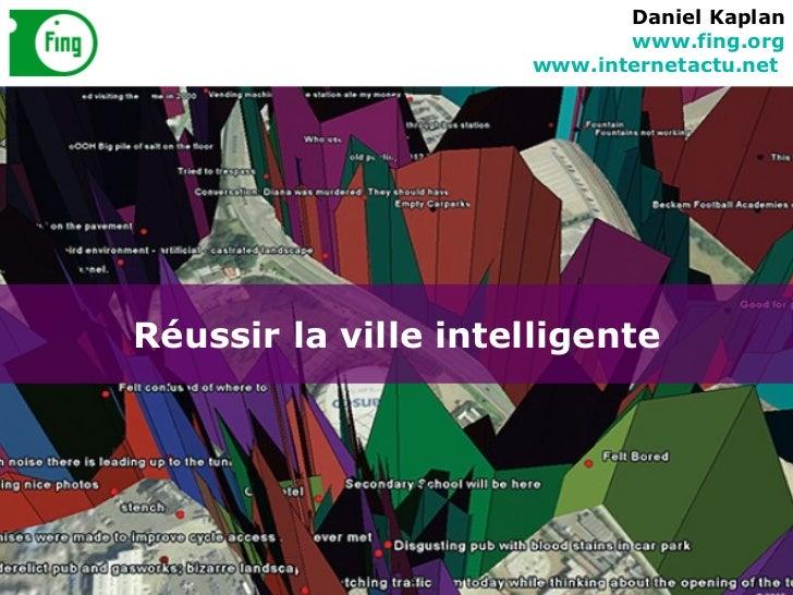 Réussir la ville intelligente Daniel Kaplan www.fing.org www.internetactu.net