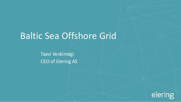 Baltic Sea Offshore Grid Taavi Veskimägi CEO of Elering AS