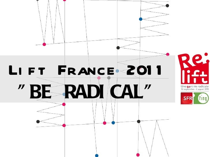 "Lift France 2011 ""BE RADICAL"""