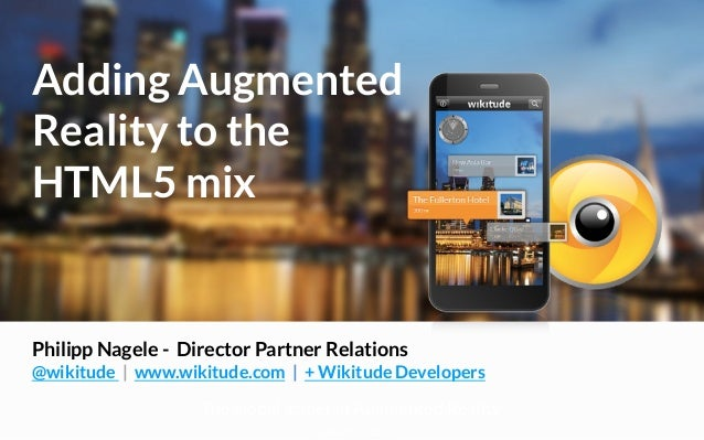 Adding AugmentedReality to theHTML5 mixPhilipp Nagele - Director Partner Relations@wikitude | www.wikitude.com | + Wikitud...