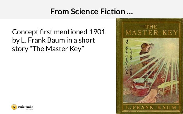 """From Science Fiction …Concept first mentioned 1901by L. Frank Baum in a shortstory """"The Master Key"""""""
