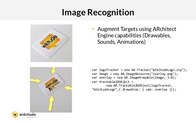Image Recognition       • Augment Targets using ARchitect          Engine capabilities (Drawables,          Sounds, Anima...