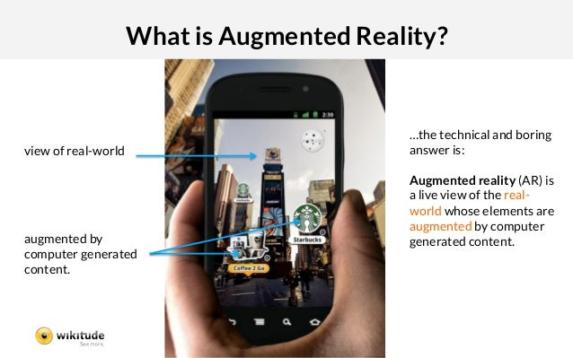 What is Augmented Reality?                                               …the technical and boringview of real-world      ...