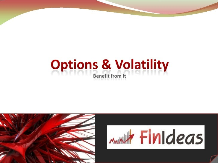 Options & VolatilityBenefit from it<br />