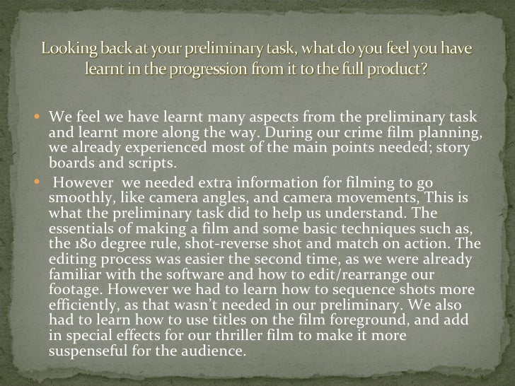 <ul><li>We feel we have learnt many aspects from the preliminary task and learnt more along the way. During our crime film...