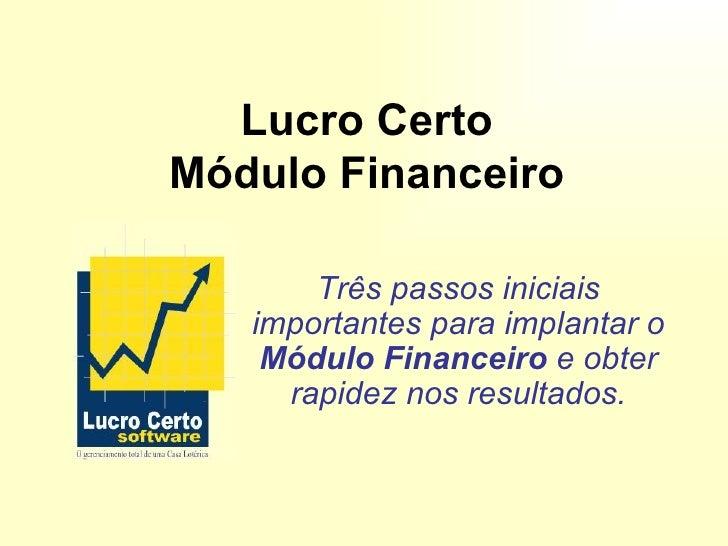Lucro CertoMódulo Financeiro       Três passos iniciais   importantes para implantar o    Módulo Financeiro e obter     ra...