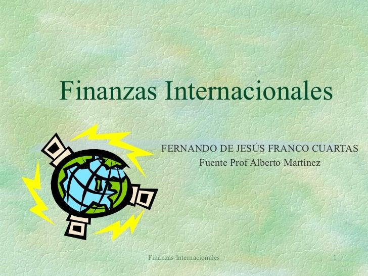 Finanzas Internacionales FERNANDO DE JESÚS FRANCO CUARTAS Fuente Prof Alberto Martínez