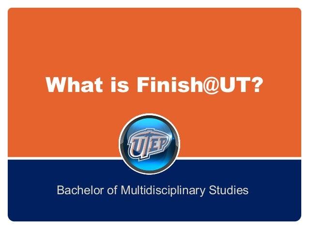 What is Finish@UT? Bachelor of Multidisciplinary Studies