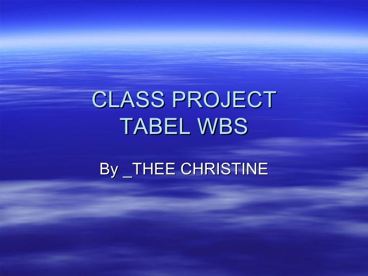 CLASS PROJECT TABEL WBS By _THEE CHRISTINE