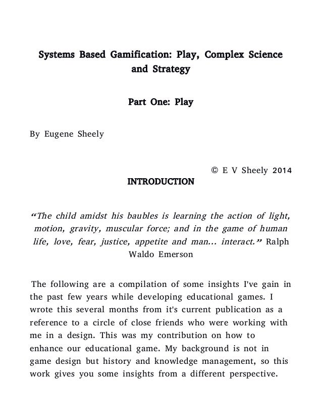 Systems Based Gamification: Play, Complex Science and Strategy Part One: Play By Eugene Sheely © E V Sheely 2014 INTRODUCT...