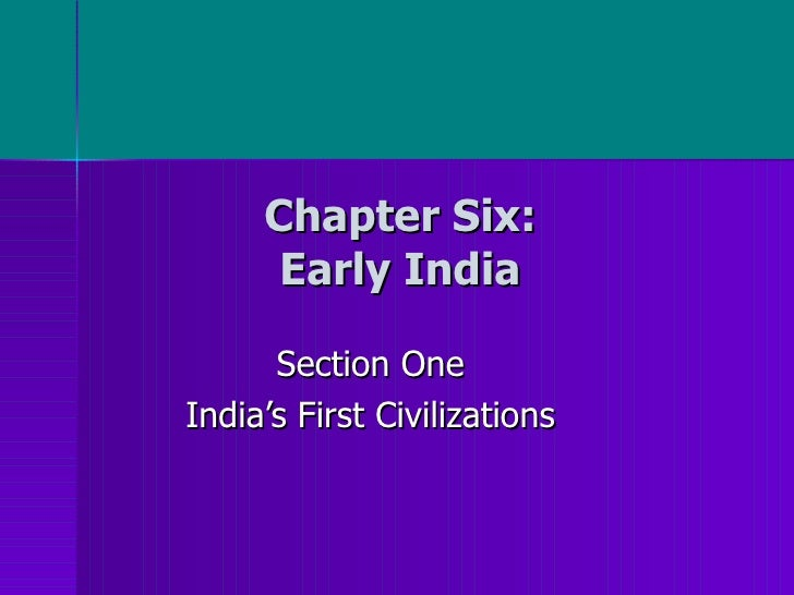 Chapter Six: Early India Section One India's First Civilizations