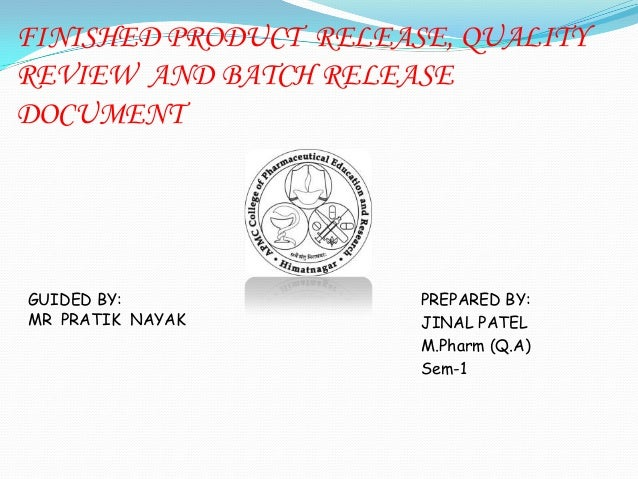 FINISHED PRODUCT RELEASE, QUALITY REVIEW AND BATCH RELEASE DOCUMENT GUIDED BY: MR PRATIK NAYAK PREPARED BY: JINAL PATEL M....
