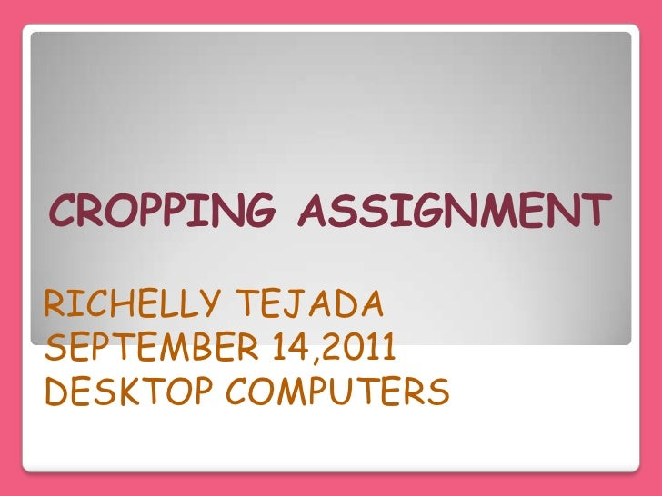 CROPPING ASSIGNMENTRICHELLY TEJADASEPTEMBER 14,2011DESKTOP COMPUTERS