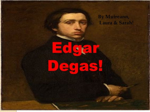 By Muireann,     Laura & Sarah!EdgarDegas!