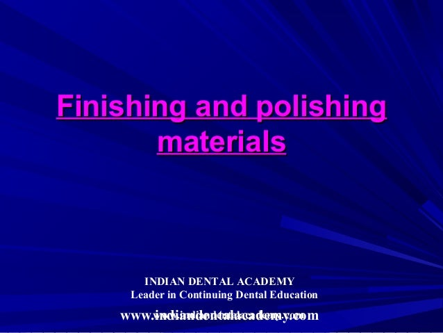 Finishing and polishing       materials       INDIAN DENTAL ACADEMY     Leader in Continuing Dental Education    www.india...