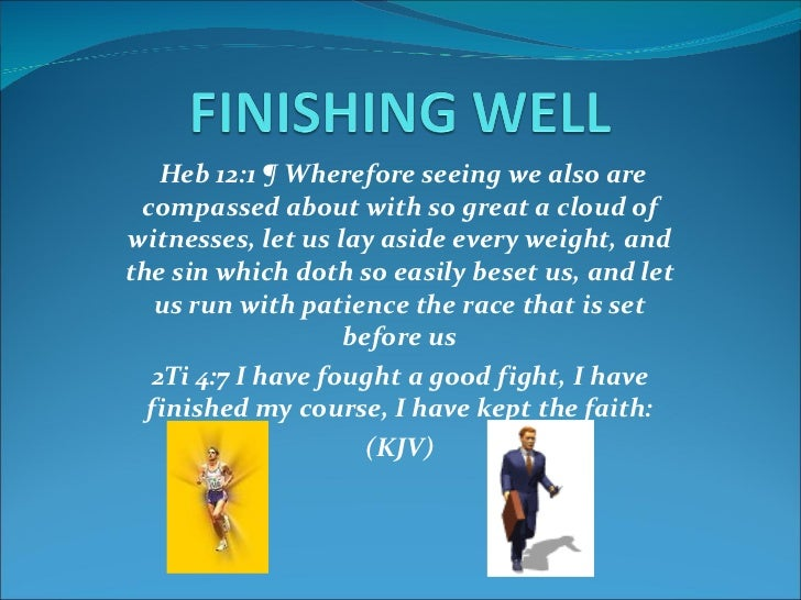 Heb 12:1 ¶ Wherefore seeing we also are compassed about with so great a cloud of witnesses, let us lay aside every weight,...