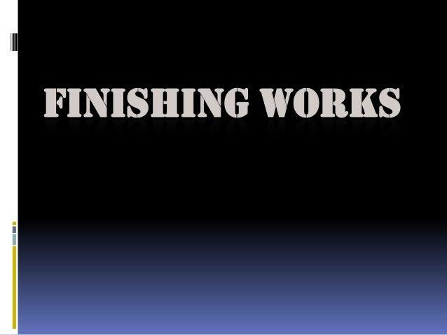 FINISHING WORKS