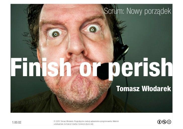 Scrum: Nowy porządekFinish or perish                                                                                      ...