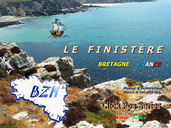 L E   F I N I S T È R E BRETAGNE  FR AN CE   27 mars 2010   FRANCE Musical &   Automatique   Mettre   le   son   plus   fo...
