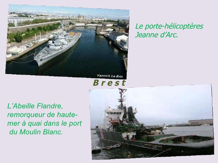 Le porte-hélicoptères Jeanne d'Arc.  L'Abeille Flandre, remorqueur de haute-mer à quai dans le port  du Moulin Blanc.  B r...