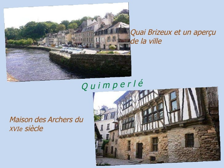 Quai   Brizeux et un aperçu de la ville Maison   des   Archers du  XVIe  siècle Q u i m p e r l é