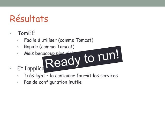 TomEE : configuration riche• Système  • conf/server.xml  • conf/tomee.xml  • conf/system.properties• Process   • Propriété...