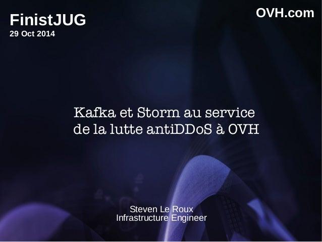 Kafka et Storm au service de la lutte antiDDoS à OVH Steven Le Roux Infrastructure Engineer OVH.com FinistJUG 29 Oct 2014