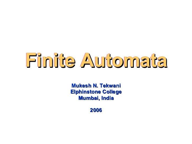 Finite Automata Mukesh N. Tekwani Elphinstone College Mumbai, India 2006 Finite Automata Finite Automata