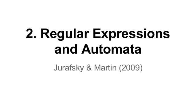 2. Regular Expressions and Automata Jurafsky & Martin (2009)