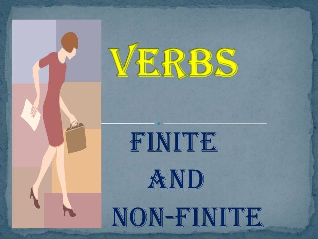 the non finite forms of the verb What are non-finite verbs a non-finite verb (also known as a verbal) is the term used to describe a verb that is not showing tense in other words, it a verb form.