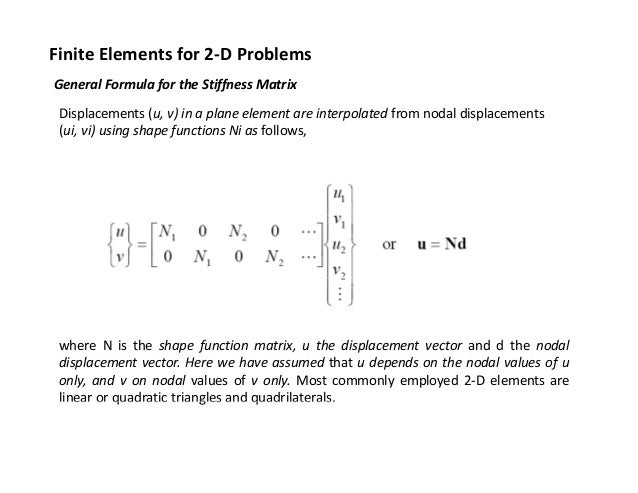 Finite Elements for 2‐D Problems General Formula for the Stiffness Matrix f ff Displacements (u, v) in a plane element are...