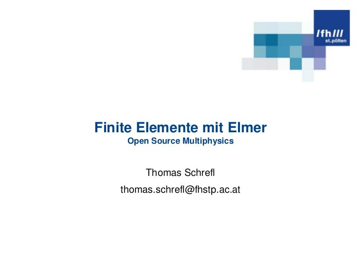 Finite Elemente mit ElmerOpen Source Multiphysics<br />Thomas Schrefl<br />thomas.schrefl@fhstp.ac.at<br />