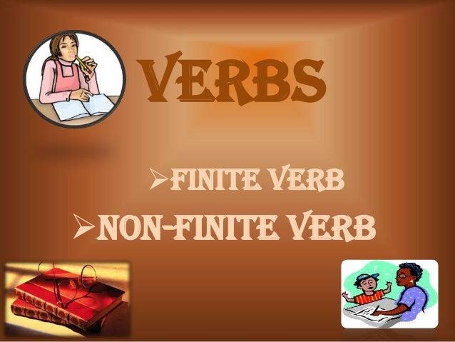 Verbs Finite Verb Non-finite Verb