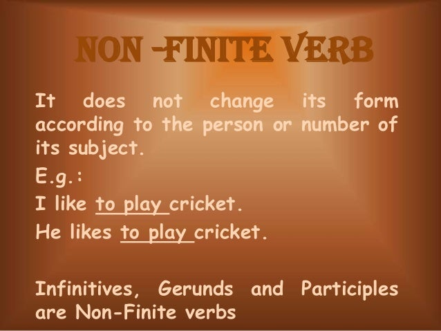 non finite verb In the above sentences, the verb 'eat' does not change even though the person and number of the subject change finite and non-finite verbsp65 author.