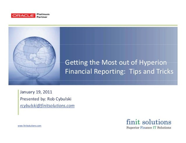 Getting the Most out of HyperionGetting the Most out of Hyperion Financial Reporting: Tips and Tricks January 19, 2011 Pre...