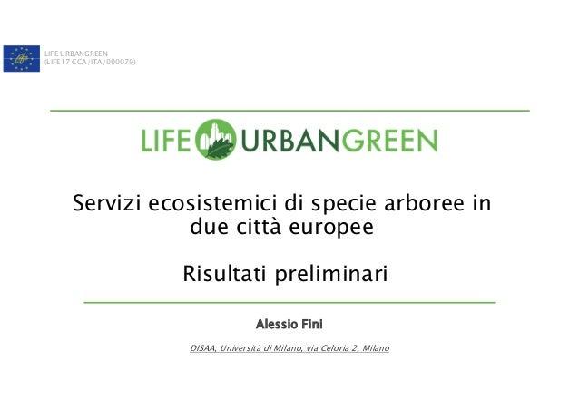 LIFE URBANGREEN (LIFE17 CCA/ITA/000079) Servizi ecosistemici di specie arboree in due città europee Risultati preliminari ...