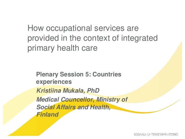 How occupational services areprovided in the context of integratedprimary health care  Plenary Session 5: Countries  exper...