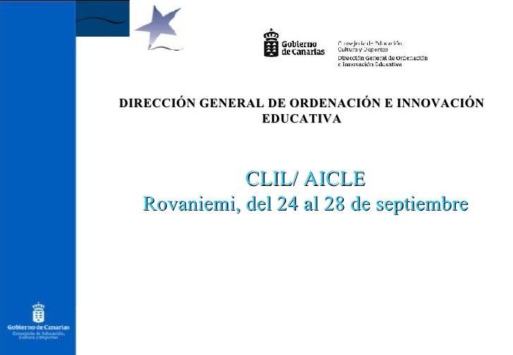 DIRECCIÓN GENERAL DE ORDENACIÓN E INNOVACIÓN EDUCATIVA CLIL/ AICLE Rovaniemi, del 24 al 28 de septiembre