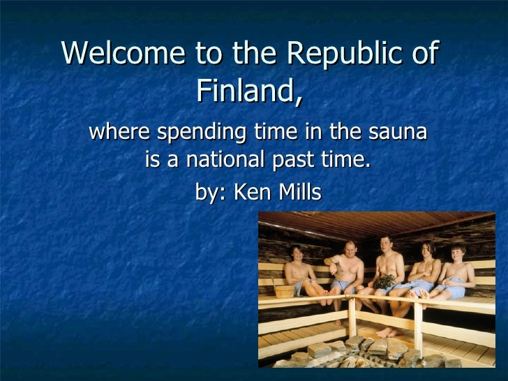 Welcome to the Republic of Finland, where spending time in the sauna is a national past time. by: Ken Mills
