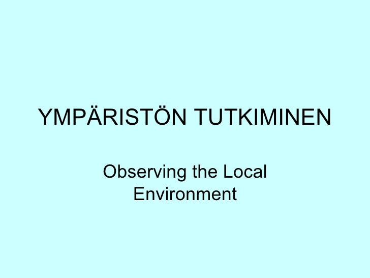 YMPÄRISTÖN TUTKIMINEN Observing the Local Environment